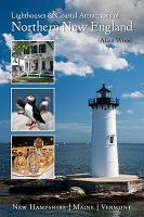 Lighthouses and Coastal Attractions of Northern New England: New Hampshire, Maine, and Vermont
